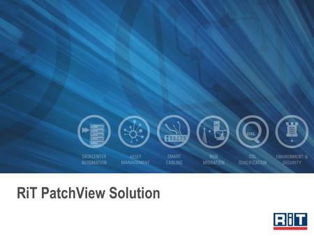 RiT PatchView Solution. Enterprise End-to-End Infrastructure Management Solution Planning, provisioning & daily operations Consists of –SMART cabling.