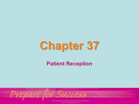 Elsevier items and derived items © 2009 by Saunders, an imprint of Elsevier Inc. Chapter 37 Patient Reception.