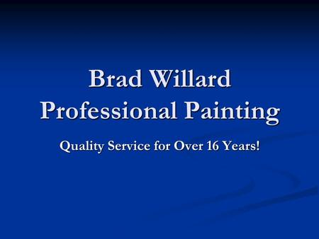 Brad Willard Professional Painting Quality Service for Over 16 Years!