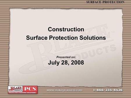 SURFACE PROTECTION Construction Surface Protection Solutions Presented on: July 28, 2008.
