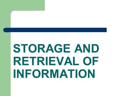 STORAGE AND RETRIEVAL OF INFORMATION. Why Do We File Information must be: – Kept Tidy – Kept Safe – Stored in an accessible place – Able to be found easily.