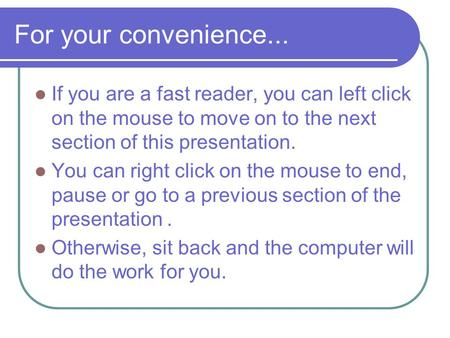 For your convenience... If you are a fast reader, you can left click on the mouse to move on to the next section of this presentation. You can right click.