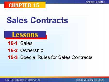 LAW FOR BUSINESS AND PERSONAL USE © SOUTH-WESTERN PUBLISHING Chapter 15 Slide 1 Sales Contracts 15-1 15-1Sales 15-2 15-2Ownership 15-3 15-3Special Rules.