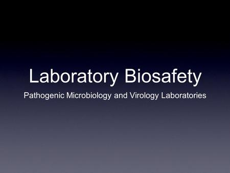 Laboratory Biosafety Pathogenic Microbiology and Virology Laboratories.