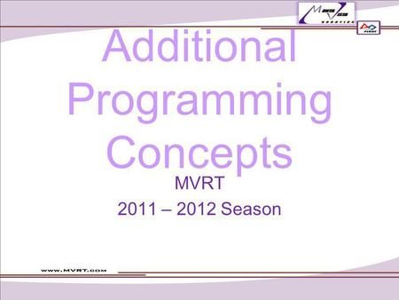 Additional Programming Concepts MVRT 2011 – 2012 Season.