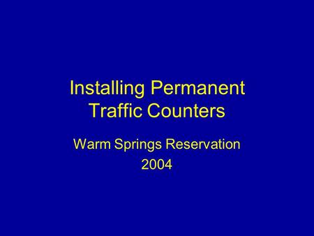 Installing Permanent Traffic Counters Warm Springs Reservation 2004.