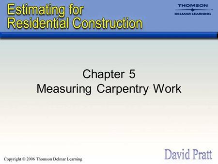 Chapter 5 Measuring Carpentry Work. Board Measure Most lumber is dressed; this means that surfaces are sanded, which reduces the size of cross section.