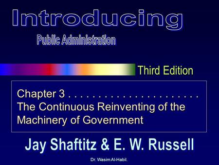 Third Edition Dr. Wasim Al-Habil. Chapter 3...................... The Continuous Reinventing of the Machinery of Government.