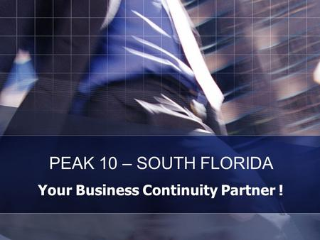 Your Business Continuity Partner ! PEAK 10 – SOUTH FLORIDA.