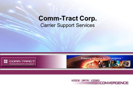 1 Comm-Tract Corp. Comm-Tract Corp. Carrier Support Services.
