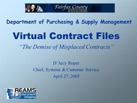 Department of Purchasing & Supply Management Virtual Contract Files The Demise of Misplaced Contracts DArcy Roper Chief, Systems & Customer Service April.
