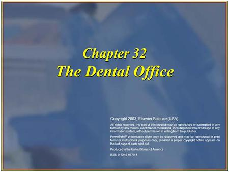 Copyright 2003, Elsevier Science (USA). All rights reserved. Chapter 32 The Dental Office Copyright 2003, Elsevier Science (USA). All rights reserved.