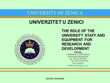 UNIVERSITY OF ZENICA Address: Fakultetska 3, 72000 Zenica Bosnia and Herzegovina tel. +387 32 444 420 fax +387 32 444 431
