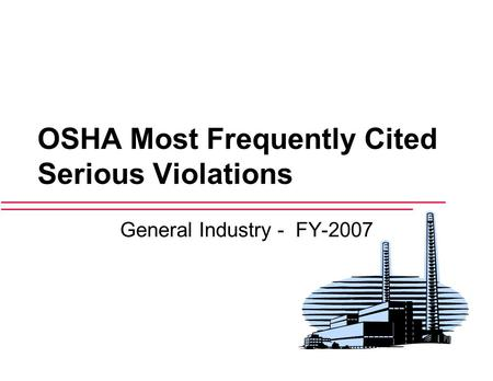 OSHA Most Frequently Cited Serious Violations General Industry - FY-2007.