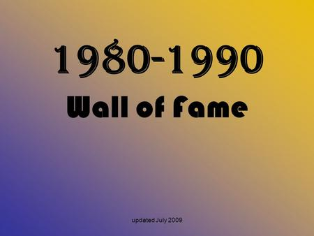 1980-1990 Wall of Fame updated July 2009.