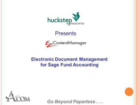 Go Beyond Paperless... Electronic Document Management for Sage Fund Accounting Presents.
