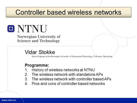 1 Vidar Stokke Senior Engineer at the Norwegian University of Science and Technology, IT-division, Networking Programme: 1.History of wireless networks.