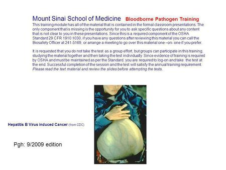 Mount Sinai School of Medicine Bloodborne Pathogen Training This training module has all of the material that is contained in the formal classroom presentations.