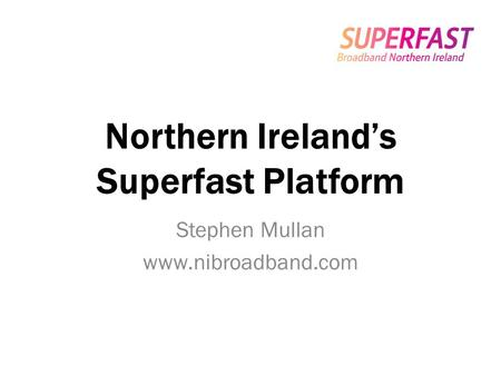 Northern Ireland's Superfast Platform