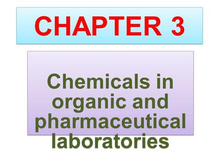 CHAPTER 3 Chemicals in organic and pharmaceutical laboratories.