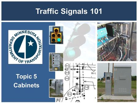 Traffic Signals 101 Topic 5 Cabinets. Office of Traffic, Safety, and Technology Cabinets Traffic Signal Cabinet and Signal Service Cabinet 2 Traffic Signal.