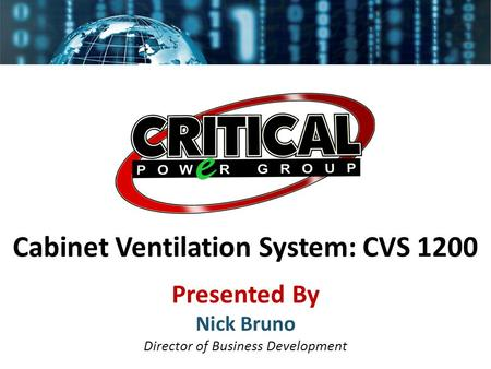 Cabinet Ventilation System: CVS 1200 Presented By Nick Bruno Director of Business Development.
