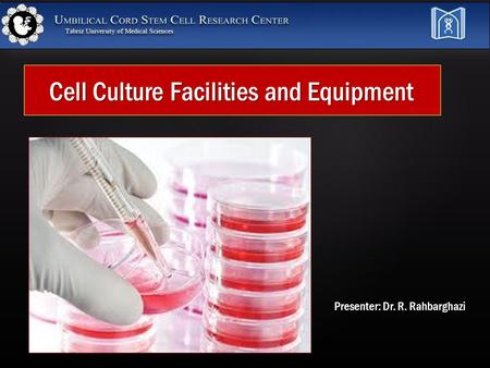 Cell Culture Facilities and Equipment Presenter: Dr. R. Rahbarghazi.