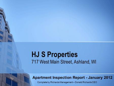 HJ S Properties 717 West Main Street, Ashland, WI Apartment Inspection Report - January 2012 Complete by Richards Management – Donald Richards CEO.