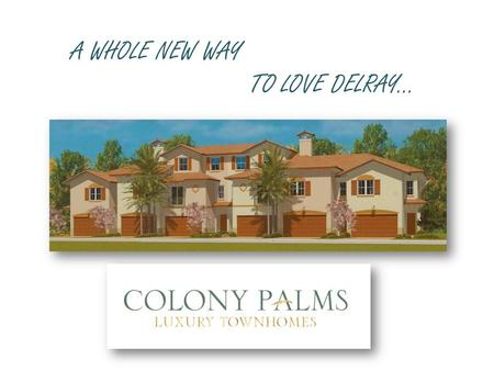 A WHOLE NEW WAY TO LOVE DELRAY…. C olony Palms surrounds you with all the pleasures and conveniences of Delray Beach – the only Florida city that has.