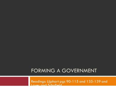 FORMING A GOVERNMENT Readings: Lijphart pgs 90-115 and 135-139 and Laver and Schofield.