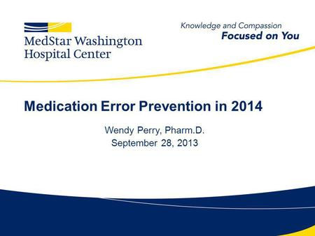 Medication Error Prevention in 2014 Wendy Perry, Pharm.D. September 28, 2013.