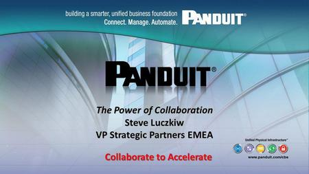 The Power of Collaboration Steve Luczkiw VP Strategic Partners EMEA Collaborate to Accelerate.