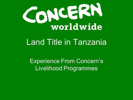 Land Title in Tanzania Experience From Concerns Livelihood Programmes.