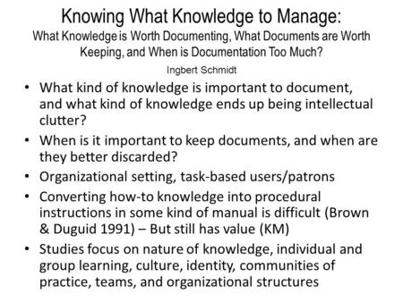 Knowing What Knowledge to Manage: What Knowledge is Worth Documenting, What Documents are Worth Keeping, and When is Documentation Too Much? What kind.