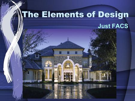 The Elements of Design Just FACS. Elements for Success The guidelines used to create pleasing designs are called the elements and principles of design.