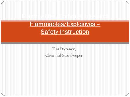 Tim Styranec, Chemical Storekeeper Flammables/Combustibles and Flammables/Explosives – Safety Instruction.