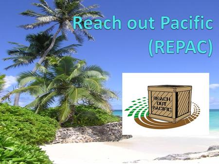 REPAC: Mission Improve healthcare and education in Micronesia Collect /distribute surplus supplies from public and private institutions in Hawaii Interface.
