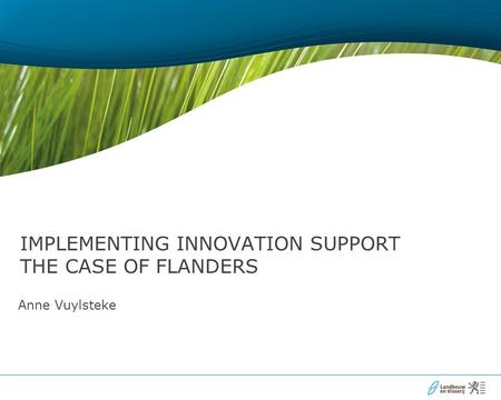 Anne Vuylsteke IMPLEMENTING INNOVATION SUPPORT THE CASE OF FLANDERS.