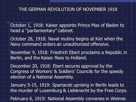 THE GERMAN REVOLUTION OF NOVEMBER 1918 October 1, 1918: Kaiser appoints Prince Max of Baden to head a parliamentary cabinet. October 28, 1918: Naval mutiny.