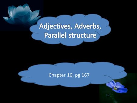 Chapter 10, pg 167. Adjectives Words that modify (describe) nouns and pronouns. Charlene is a studious person. She is studious.