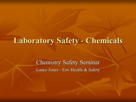 Laboratory Safety - Chemicals Chemistry Safety Seminar Lance Jones - Env Health & Safety.