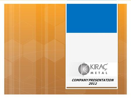 COMPANY PRESENTATION 2012. KIRAÇ GROUP & COMPANIES AT A GLANCE KIRAÇ, IN DETAILS GENERAL PROFILE ORGANIZATION STRUCTURE HISTORY, MILESTONE OUR STRATEGIC.