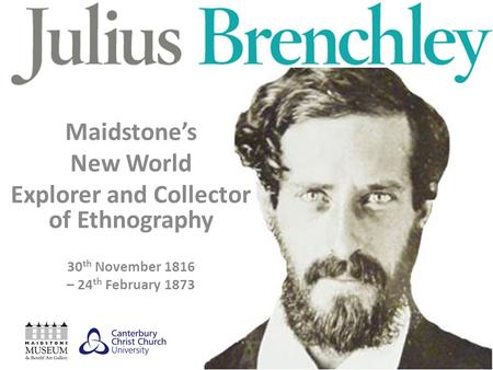 Maidstones New World Explorer and Collector of Ethnography 30 th November 1816 – 24 th February 1873.