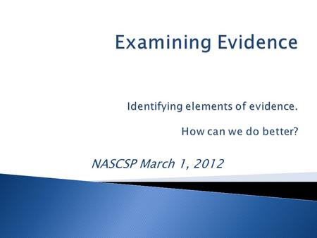 NASCSP March 1, 2012. 2 Guidance About Evidence Success should be judged by results, and data is a powerful tool to determine results. We cant ignore.