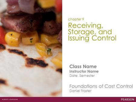 Class Name Instructor Name Date, Semester Foundations of Cost Control Daniel Traster Receiving, Storage, and Issuing Control chapter 9.