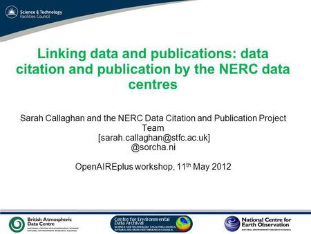 VO Sandpit, November 2009 Linking data and publications: data citation and publication by the NERC data centres Sarah Callaghan and the NERC Data Citation.