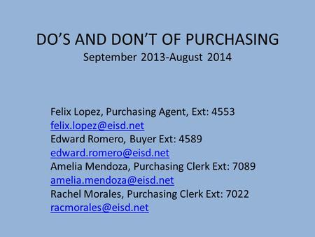 DOS AND DONT OF PURCHASING September 2013-August 2014 Felix Lopez, Purchasing Agent, Ext: 4553 Edward Romero, Buyer Ext: 4589