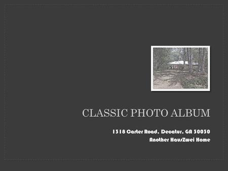 1318 Carter Road, Decatur, GA 30030 Another HausZwei Home CLASSIC PHOTO ALBUM.