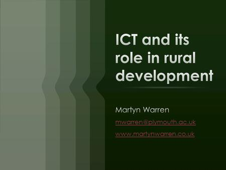 DayTimeActivity Tuesday 6 December 0900-1030 Lecture 1: ICT in rural development: Theorising rural ICT – defining terms, context, innovation theories.