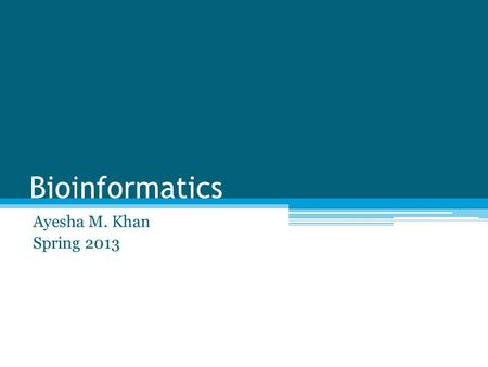 Bioinformatics Ayesha M. Khan Spring 2013. Introduction to databases If we are to derive the maximum benefit from the deluge of sequence information,
